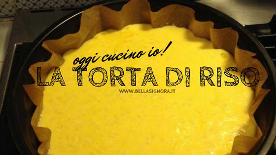 Oggi cucino io: la famosa torta di riso della Giuly!