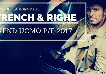 Trench e righe, due imperdibili trend moda uomo P/E 2017 secondo la Bellasignora.